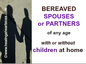 BEREAVED SPOUSES or PARTNERS of any age, with or without children at home