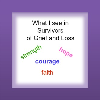 What I See in Survivors of Grief and Loss
