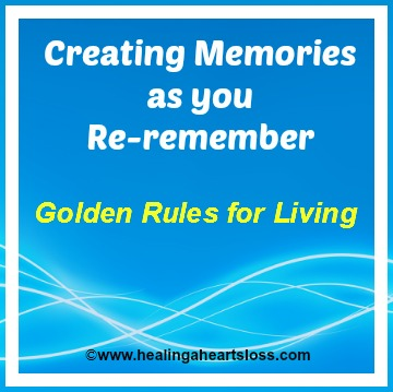 """Golden Rules for Living"" Creating Memories as you Re-remember"