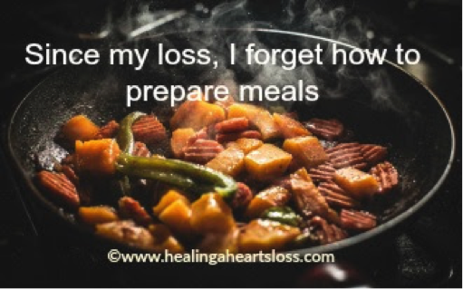 Since my loss, I forget how to prepare meals