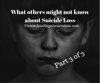 What others might not know about suicide loss continued (part 3 of 3)