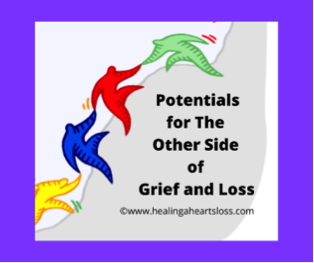 Potentials for The Other Side of Grief and Loss