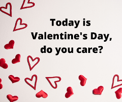 Today is Valentine's Day, do you care?