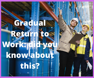 Gradual Return to Work: did you know about this?