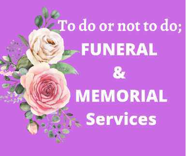 To do or not to do – Funeral and Memorial Services