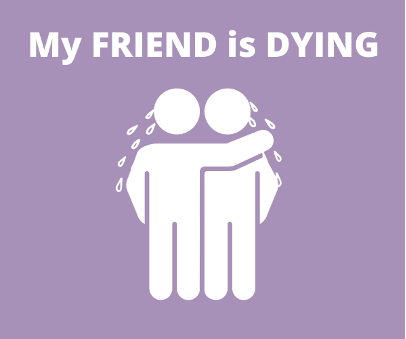 My Friend is Dying