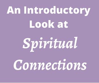 An Introductory Look at Spiritual Connections