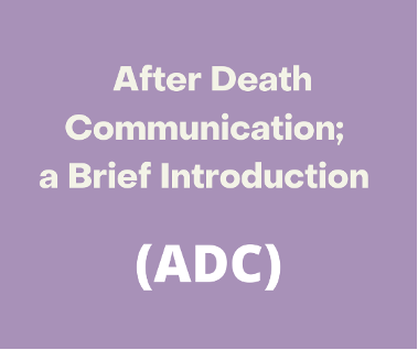 After Death Communication; a Brief Introduction