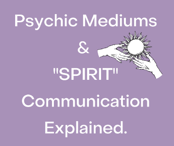 """Psychic Mediums and """"SPIRT"""" Communicate Explained"""